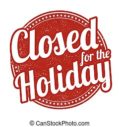 Closed for the holiday stamp - Closed for the holiday grunge...