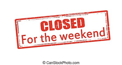 Closed for the weekend - Rubber stamp with text closed for ...