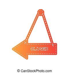 Closed sign illustration. Orange applique isolated.