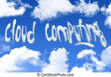 Cloud Computing - Cloud computing text written in the sky