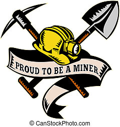 """illustration of a coal miner hardhat hat ,shovel or spade and pickax with scroll isolated on white done in retro woodcut style with words """"proud to be a miner"""""""