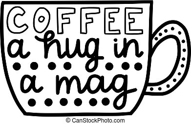 coffee a hug in a mag brush hand drawn inscription isolated...