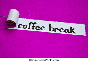 Coffee Break text, Inspiration, Motivation and business concept on purple torn paper