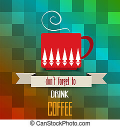 """coffee cup poster with message"""" don't forget to drink coffee"""""""