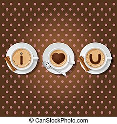 coffee cup with words I love you - cappuccino cup with words...