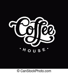 Coffee house. Poster with hand written lettering