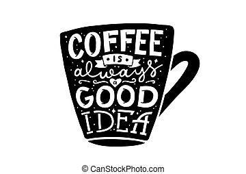 coffee is always a good idea, hand lettering
