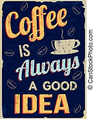Coffee is always a good idea, vintage grunge poster, vector illustrator