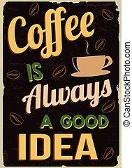 Coffee is always a good idea, vintage grunge poster, vector illustrator