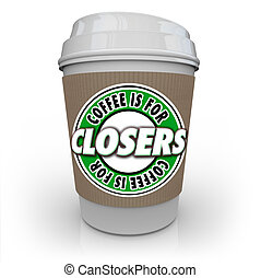 Coffee is for Closers saying or quote on a coffee cup to illustrate motivational reward offered to salespeople to sell more products and increase a company's business