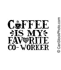 Coffee is my favorite co-worker. Hand drawn typography poster design. Premium Vector.