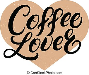 Coffee lover hand written lettering quote with brawn heart....