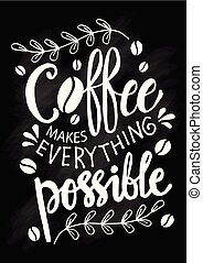 Coffee makes everything possible. Motivational quote.