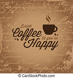 Coffee Makes You Happy - Vintage style design that reads...