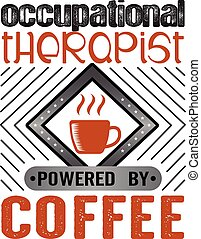 Coffee Quote and Saying. Occupational therapist. Coffee ...