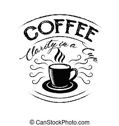 Coffee Quote. Coffee clarity in a cup. good for print