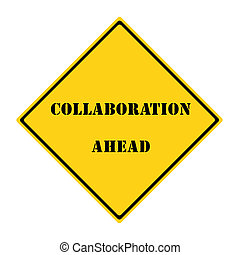 Collaboration Ahead Sign - A yellow and black diamond shaped...