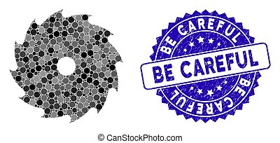 Mosaic circular saw icon and distressed stamp seal with Be Careful phrase. Mosaic vector is designed with circular saw pictogram and with randomized circle items.