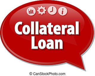 Collateral Loan Business term speech bubble illustration -...