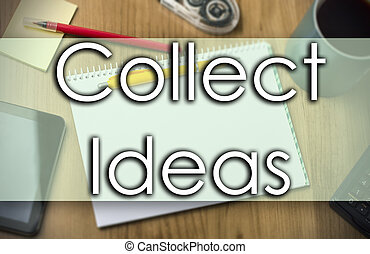 Collect Ideas -  business concept with text