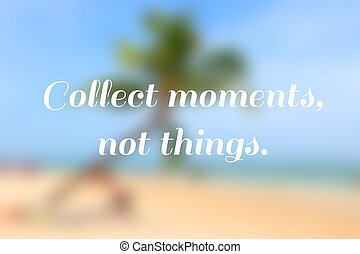 Collect moments, not things - travel motivational poster.