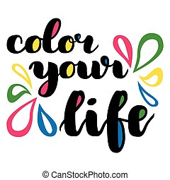 Color your life brush hand drawn lettering. Vector illustration isolated on white. Modern calligraphy.