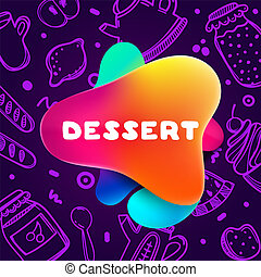 Colorful gradient flyer for cafe on bright and glossy background with dessert quote. Linear doodle illustration of food. Composition of multi-colored gradients and abstract shapes.
