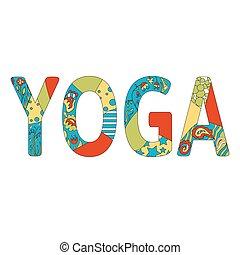 Colorful inscription Yoga. Vector yoga illustration. Name of...