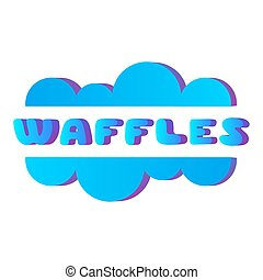 Colorful poster for cafe with waffles quote on white background. Volume text illustration. Waffles cover for cafe. Food flyer.