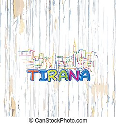 Colorful Tirana drawing on wooden background