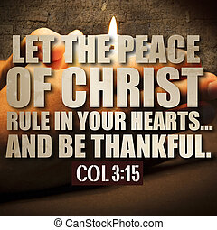 Colossians 3:15 - Let the peace of Christ rule in your...