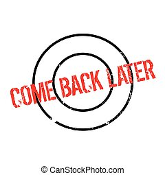 Come Back Later rubber stamp