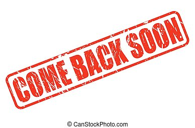 COME BACK SOON RED STAMP TEXT