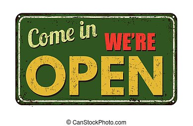 Come in we're open on green vintage rusty metal sign on a white background, vector illustration