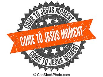 come-to-jesus moment stamp. grunge round sign with ribbon - ...