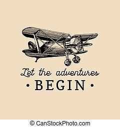 comenzar, illustration., vendimia, de motivación, quote., aventuras, mano, dejar, retro, sketched, aviación, avión, logo.