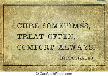 Cure sometimes, treat often, comfort always - famous ancient Greek physician Hippocrates quote printed on grunge vintage cardboard