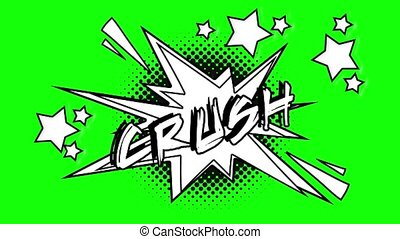 Comic animation of the word crush flies out of the bubble....