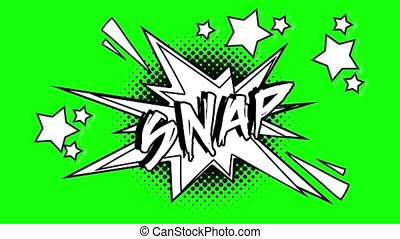 Comic animation of the word snap flies out of the bubble....