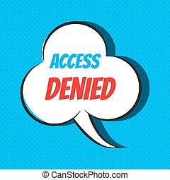 Comic speech bubble with phrase access denied . Vector...