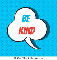 Comic speech bubble with phrase be kind . Vector...