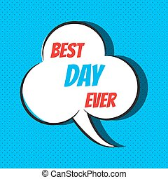 Comic speech bubble with phrase best day ever