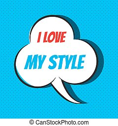 Comic speech bubble with phrase I love my style