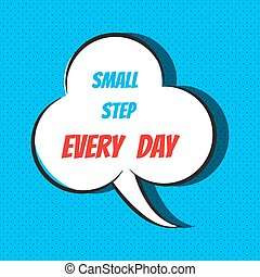 Comic speech bubble with phrase Small step every day .