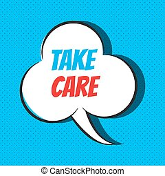 Comic speech bubble with phrase take care . Vector...