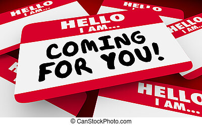 Coming For You Look Out Hello I Am Name Tag 3d Illustration