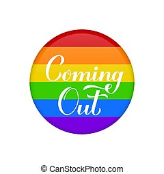 Coming Out calligraphy hand lettering on rainbow button. LGBT community concept. Vector template for banner, typography poster, sticker, t-shirt