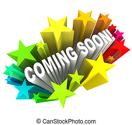 The words Coming Soon shooting out at you in 3D surrounded by stars and fireworks in anticipation of the grand opening of a new store or road or other project, or the introduction of a new product or service