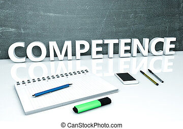 Competence - text concept with chalkboard, notebook, pens ...