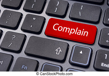 complain concepts, with message on keyboard - to illustrate ...
